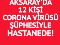 Aksaray'da 9'u Çinli, 12 kişi Corona virüsü