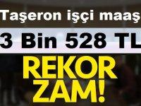 Taşeron işçi en düşük işçi maaşını, 3 bin 528 TL'ye çıkardı.
