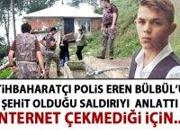 İstihbaharatçı polis Eren Bülbül'ün şehit olduğu saldırı anlattı