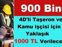4D'li Taşeron ve Kamu işçisi için Yaklaşık 1000 TL Verilecek!