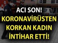 KORONAVİRÜSTEN KORKAN KADIN İNTİHAR ETTİ!