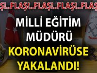 MİLLİ EĞİTİM MÜDÜRÜ KORONAVİRÜSE YAKALANDI!