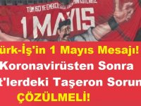 Türk-İş'in 1 Mayıs Mesajı! Koronavirüsten Sonra Kit'lerdeki Taşeron Sorunu Çözülmeli