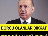 Borcu olanlar dikkat Erdoğan Açıkladı