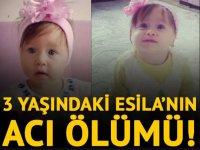 3 YAŞINDAKİ ESİLA'NIN ACI ÖLÜMÜ!