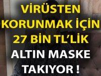 Virüsten korunmak için 27 bin TL'lik altın maske takıyor!