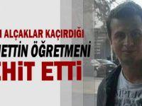 PKK'lı alçaklar kaçırdığı Necmettin Yılmaz öğretmeni şehit etti