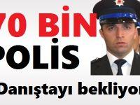 270 bin polis, Danıştay'ı bekliyor!