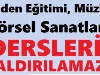 BEDEN EĞİTİMİ, MÜZİK, GÖRSEL SANATLAR DERSLERİ KALDIRILAMAZ!