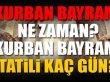Kurban Bayramı'nda 9 gün tatil
